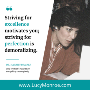 A quote by Harriet Braiker: striving for excellence motivates you; striving for perfection is demoralizing.
